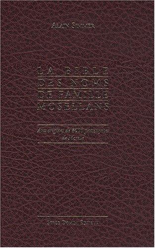 9782912645869: La Bible des noms de famille mosellans : Aux origines de 8000 patronymes de Moselle