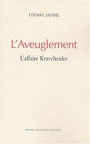 L'Aveuglement: l'affaire Kravchenko: Jaudel, Etienne