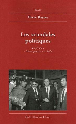 Les scandales politiques L'operation mains propres en Italie: Rayner Herve