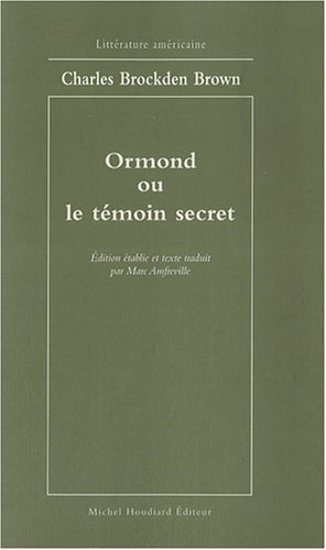 Ormond ou le temoin secret: Brockden Brown Charles