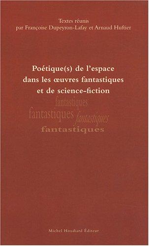 Poétique(s) de l'espace dans les oeuvres fantastiques et de science-fiction [.