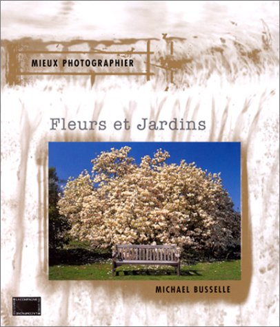 Mieux photographier fleurs et jardins (2912679028) by Michael Busselle