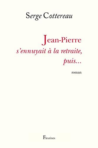 9782912690562: Jean-Pierre s'ennuyait à la retraite, puis...