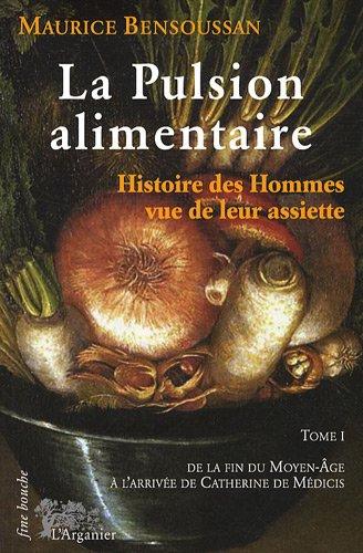 9782912728746: Pulsion Alimentaire (la) T 1 Fin du Moyen Age a Catherine de Medicis