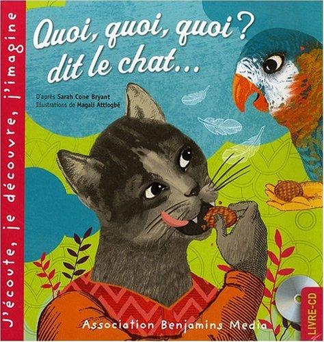Quoi, quoi, quoi? dit le chat.: Bryant, Sarah Cone
