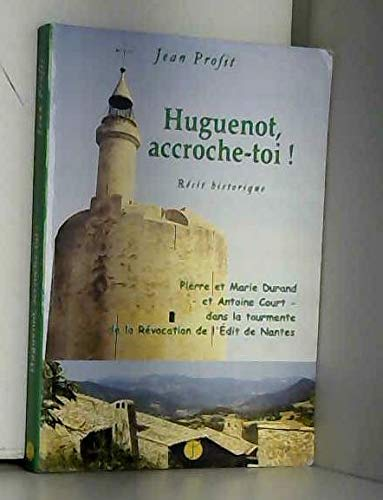 Huguenot, accroche-toi ! : Récit historique: Profit, Jean