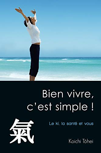9782912795441: Bien vivre, c'est simple ! : Le ki, la santé et vous