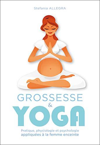 9782912795502: Grossesse et yoga : Pratique, physiologie et psychologie appliquées à la femme enceinte