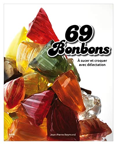 9782912838605: Les 69 bonbons à sucer et croquer avec délectation