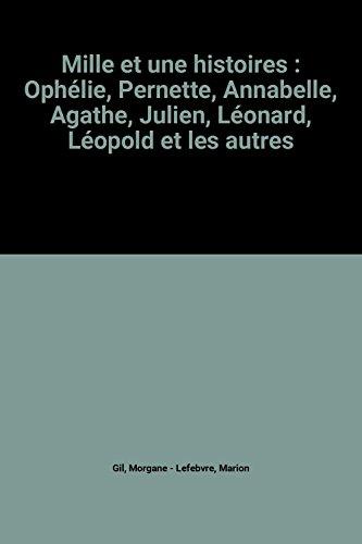 9782912875006: Mille et une histoires : Ophélie, Pernette, Annabelle, Agathe, Julien, Léonard, Léopold et les autres