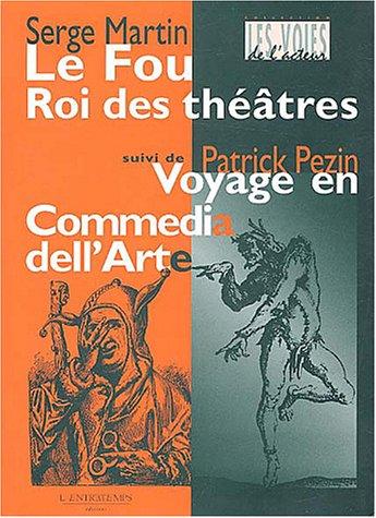 """""""le fou roi des théâtres ; voyage en commedia dell'arte"""": Serge Martin"""