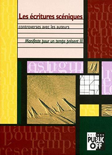 Les ecritures sceniques: Controverses avec les auteurs (Manifeste pour un temps present) (French ...