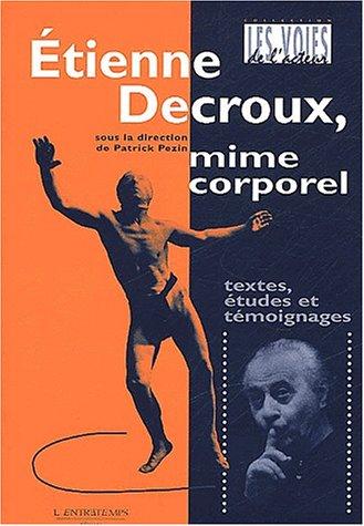 Etienne Decroux, mime corporel: PEZIN ( Patrick ) [ ed ]