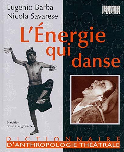 9782912877420: L'Energie qui danse : Un dictionnaire d'anthropologie théâtrale (Les voies de l'acteur)