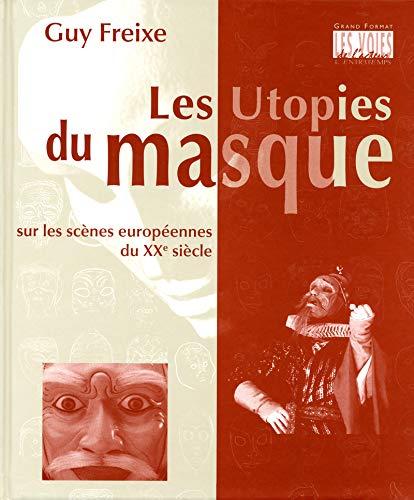 Les utopies du masque sur les scènes européennes du XXe siècle