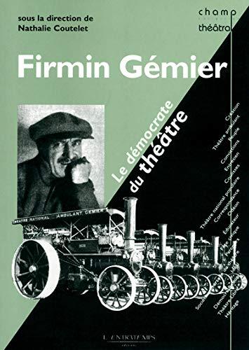 Firmin Gémier, le démocrate du théâtre (French ...