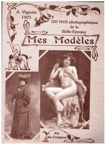 9782912899019: Mes Modeles. 200 nus photographiques de la belle epoque. A Vignola 1905