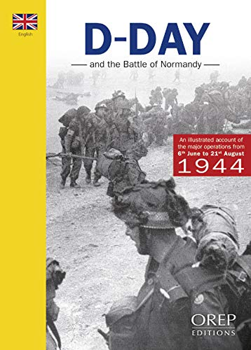 D-Day and the Battle of Normandy: The: D-Day
