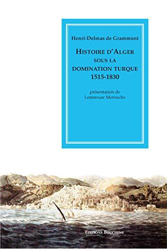 9782912946539: Histoire d'Alger sous la domination turque 1515-1830