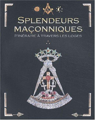 9782912975447: Splendeurs maçonniques : Itinéraires initiatiques à travers les Loges