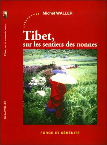 Tibet, sur les sentiers des nonnes: Waller, Michel