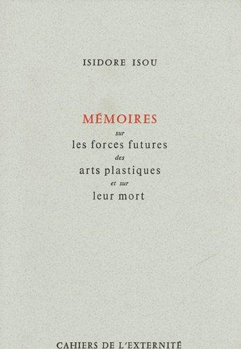9782912982001: Mémoires sur les forces futures des arts plastiques et sur leur mort