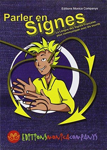 9782912998361: Parler en signes : La Langue des Signes Fran�aise pour communiquer avec les sourds
