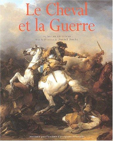 Le cheval et la guerre.: Du XVème au XXème siècle (2913018025) by sous la direction de Roche Daniel
