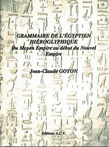 GRAMMAIRE DE L'EGYPTIEN HIEROGLYPHIQUE DU MOYEN EMPIRE AU DEBUT DU NOUVEL EMPIRE: GOYON, ...