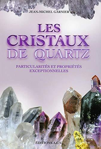 Les Cristaux de quartz - Particularités et propriétés exceptionnelles: ...