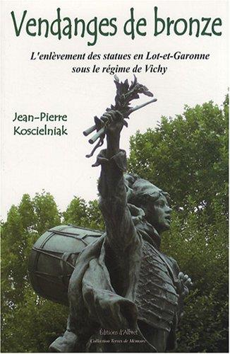 9782913055179: Vendanges de bronze : L'enl�vement des statues en Lot-et-Garonne sous le r�gime de Vichy