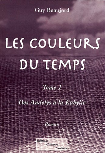 9782913059344: Les couleurs du temps, Tome 1 : Des Andelys � la Kabylie
