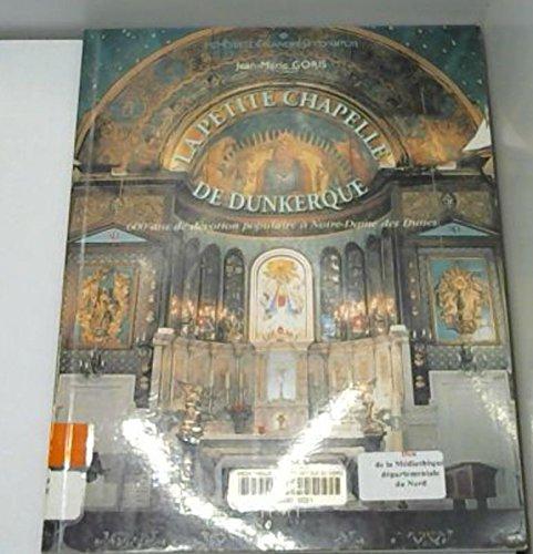 9782913132528: La petite chapelle de Dunkerque : 600 ans de dévotion populaire à Notre-Dame-des-Dunes (Mémoires de Flandres et d'Artois)