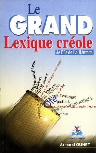 Le Grand Lexique Crole De l'Ile de la Réunion: Armand Gunet