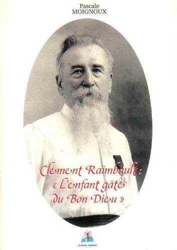 9782913158993: Clément Raimbault, l'enfant gâté du Bon Dieu