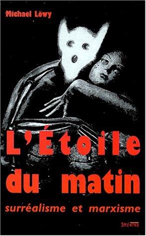9782913165175: L'Étoile du matin : Surréalisme et marxisme