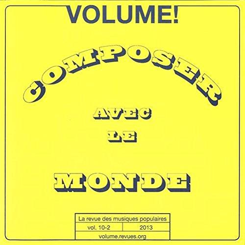 9782913169357: Volume ! n° 10-2 : Composer avec le Monde OEuvres, auteurs et droits en tension, musique et danse dans la globalisation