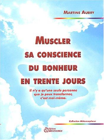 Muscler sa conscience du bonheur en trente jours (French Edition) (9782913281394) by [???]