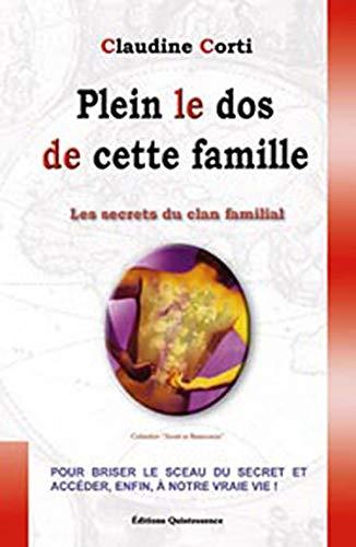 9782913281462: Plein le dos de cette famille : Le secret du clan familial, tome 1 Comment briser le sceau du secret et acc�der enfin � notre vie !