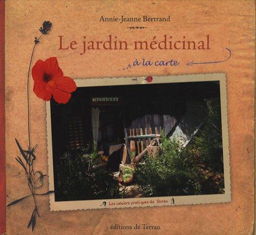 JARDIN MEDICINAL A LA CARTE -LE-: BERTRAND ANNIE JEANN