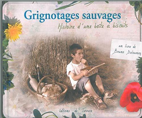 GRIGNOTAGES SAUVAGES HISTOIRE D UNE BOIT: DELAUNAY BRUNO