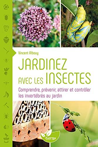 9782913288966: Jardinez avec les insectes - Comprendre, pr�venir, attirer et contr�ler les invert�br�s au jardin
