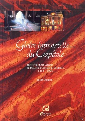 9782913319295: Gloire immortelle du Capitole : Histoire de l'art lyrique au Th��tre du Capitole de Toulouse (1880-1995)
