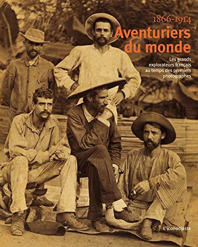 9782913366077: Aventuriers du monde : Les grands explorateurs français au temps des premiers photographes 1866-1914
