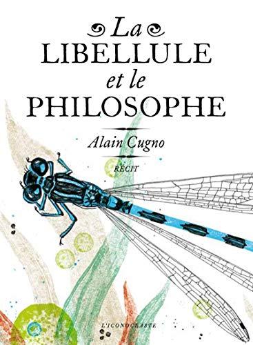 LIBELLULE ET LE PHILOSOPHE (LA): CUGNO ALAIN
