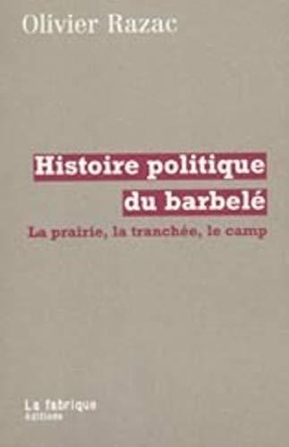 9782913372061: Histoire politique du barbele: La prairie, la tranchee, le camp (English translation:
