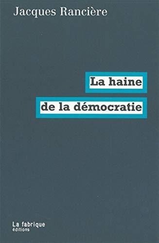 HAINE DE LA DEMOCRATIE -LA-: RANCIERE JACQUES