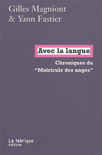 Avec la langue : Chroniques du Matricule: Gilles Magniont; Yann