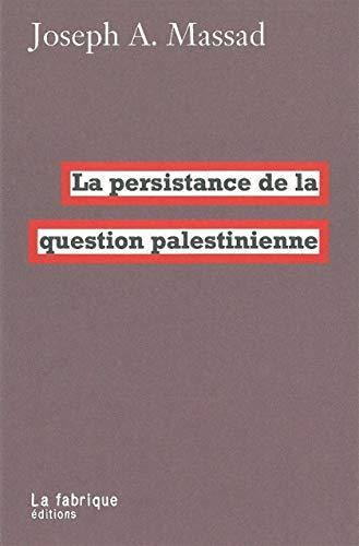 Persistance de la question palestinienne: Massad, Joseph A.