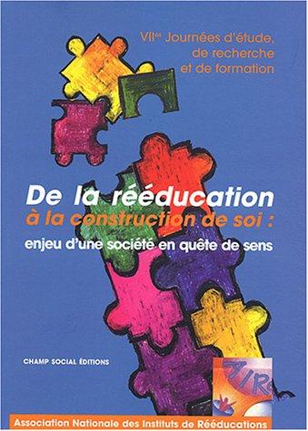 9782913376359: De la r��ducation � la construction de soi: Enjeu d'une soci�t� en qu�te de sens : Septi�mes journ�es d'�tude, de recherche et de formation, 4-5-6 d�cembre 2002 � Paris